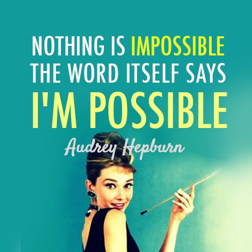 Nothing-is-impossible.-The-word-itself-says-Im-possible